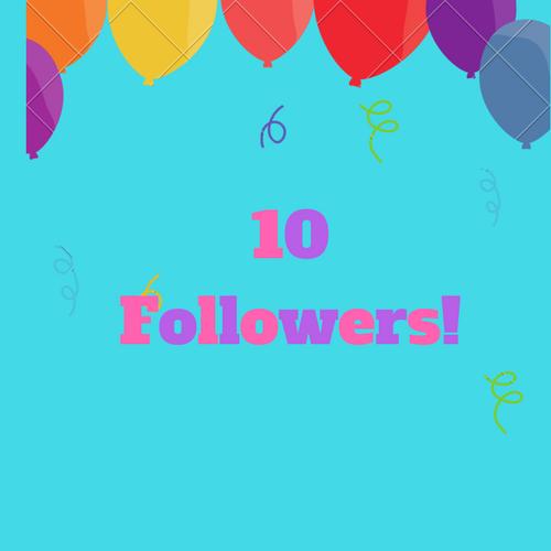 10 Followers!